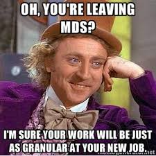 Oh, you're leaving MDS? i'm sure your work will be just as ... via Relatably.com