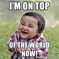 I'm on top of the world now! - evil toddler kid2 | Meme Generator via Relatably.com