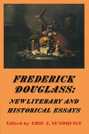 frederick douglass new literary and historical essays cambridge frederick douglass new literary and historical essays cambridge studies in american literature and culture eric j sundquist 9780521435901 com