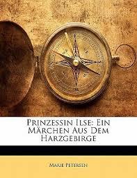 <b>Prinzessin Ilse</b> - Ein Marchen Aus Dem Harzgebirge, Neue Auflage ...
