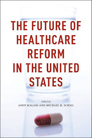 the future of healthcare reform in the united states malani schill healthcare reform in the united states edited