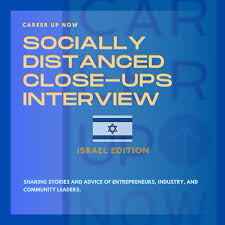 Career Up Now Socially Distanced Close Ups Podcast ISRAEL EDITION