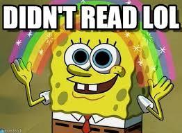 Didn't Read Lol - Imagination Spongebob meme on Memegen via Relatably.com