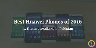 Best Huawei phones of 2016 (that are available in Pakistan ...