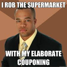 I rob the supermarket with my elaborate couponing - Successful ... via Relatably.com