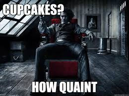 Cupcakes? How quaint - Sweeney Todd - quickmeme via Relatably.com
