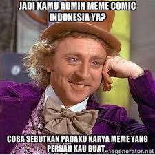 JADI KAMU ADMIN MEME COMIC INDONESIA YA? Coba sebutkan padaku ... via Relatably.com