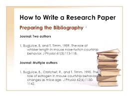 how to write a research paper choosing a topic it must be related  how to write a research paper preparing the bibliography  journal two authors