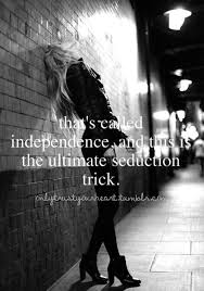 Be independent! If it doesn't seduce him so what you haven't lost ... via Relatably.com