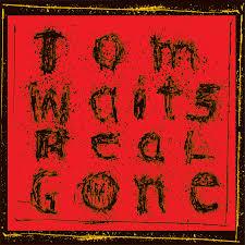 <b>Tom Waits</b> - <b>Real</b> Gone Lyrics and Tracklist | Genius