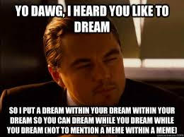 yo dawg, i heard you like to dream so i put a dream within your ... via Relatably.com
