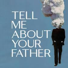 Tell Me About Your Father