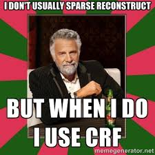 I Don't Usually sparse reconstruct but when i do I use CRF - i ... via Relatably.com