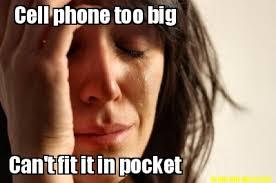 Meme Maker - Cell phone too big Can't fit it in pocket Meme Maker! via Relatably.com