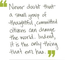 Never doubt that a small group of thoughtful, committed citizens ... via Relatably.com
