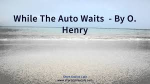 while the auto waits by o henry while the auto waits by o henry