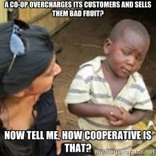 A co-op overcharges its customers and sells them bad fruit? Now ... via Relatably.com