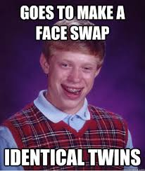 Goes to make a face swap Identical Twins - Bad Luck Brian - quickmeme via Relatably.com