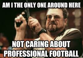 Am I the only one around here not caring about professional ... via Relatably.com