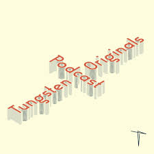 Tungsten Originals Podcast