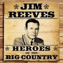 Heroes of the Big Country: Jim Reeves