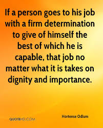 hortense odlum quotes quotehd if a person goes to his job a firm determination to give of himself the