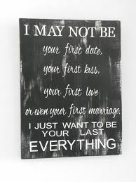I May Not Be Your First -rustic wood sign. Valentines ...