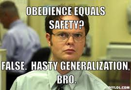 DIYLOL - Obedience equals safety? False. Hasty Generalization, Bro. via Relatably.com