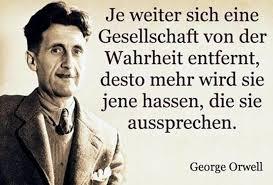 Je weiter sich eine Gesellschaft von der Wahrheit entfernt, desto mehr wird sie jene hassen, die sie aussprechen. - George Orwell.