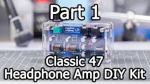 Classic 47 <b>Headphone Amplifier</b> DIY <b>Kit</b> - Part 1/3 - Unboxing and ...