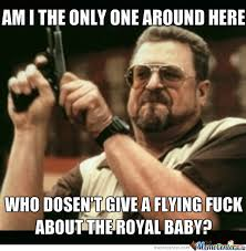 I Don't Give A Flying F-Ck About The Royal Baby by pokodot321 ... via Relatably.com