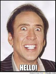 Nick Cage - HELLO! - quickmeme via Relatably.com