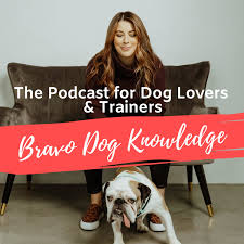 Bravo Dog Knowledge: Dog Training Podcast