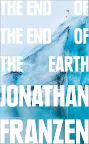 The <b>End</b> of the <b>End</b> of the Earth by <b>Jonathan Franzen</b> - Hardcover ...