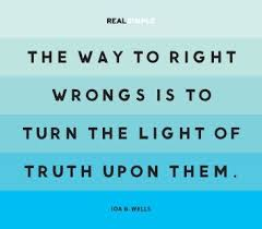 The way to right wrongs is to turn the light of truth upon them ...