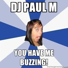 DJ Paul m You have me buzzing! - Annoying Facebook Girl | Meme ... via Relatably.com