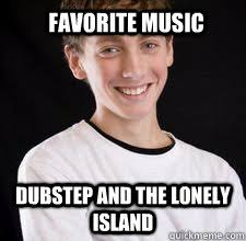 favorite music dubstep and the lonely island - High School ... via Relatably.com
