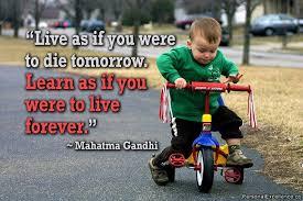 「永遠に生きると思って学び、明日死ぬると思って生きよ」の画像検索結果