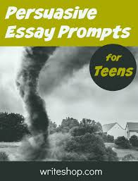 persuasive essay prompts inspire teens to develop clear opinions persuasive essay prompts help teens develop clear opinions and supporting arguments