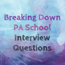 breaking down pa school interview questions iv all things breaking down pa school interview questions iv all things physician assistant