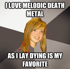 I love melodic death metal as i lay dying is my favorite ... via Relatably.com