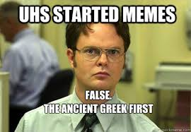 UHS started memes FALSE. The ancient greek first created memes ... via Relatably.com