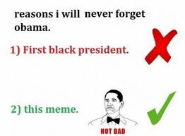 Image - 225057] | Obama Rage Face / Not Bad | Know Your Meme via Relatably.com