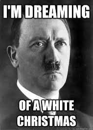 I'M DREAMING Of a white christmas - Hopeful Hitler - quickmeme via Relatably.com