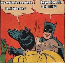Meme Maker - No you fool, it's Holy Road Rash, a marathon is like ... via Relatably.com