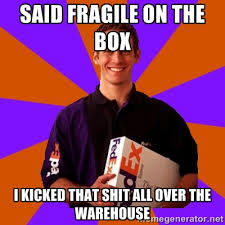 Said fragile on the box I kicked that shit all over the warehouse ... via Relatably.com