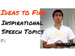 ideas to inspirational speech topics ideas to inspirational speech topics