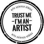 <b>Trust Me, I'm</b> an Artist – arts, science, ethics