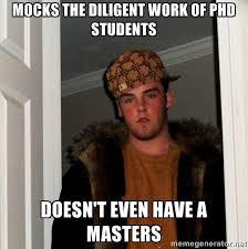 Mocks the diligent work of phd students Doesn't even have a ... via Relatably.com