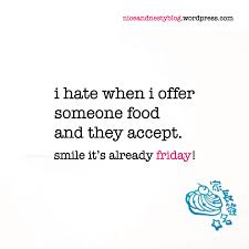 accept niceandnestyblog i hate when i offer someone food and they accept friday quote